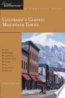 Explorer's Guide Colorado's Classic Mountain Towns: A Great Destination: Aspen, Breckenridge, Crested Butte, Steamboat Springs, Telluride, Vail & Winter Park
