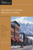 Explorer's Guide Colorado's Classic Mountain Towns: A Great Destination: Aspen, Breckenridge, Crested Butte, Steamboat Springs, Telluride, Vail & Winter Park