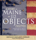 A Story of Maine in 112 Objects  From Prehistory to Modern Times