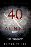 40 Spiritual Wars and Keys to Winning Them