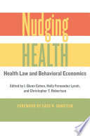 """Nudging Health: Health Law and Behavioral Economics"" by I. Glenn Cohen, Holly Fernandez Lynch, Christopher T. Robertson, Cass R. Sunstein"