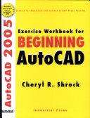 Exercise Workbook for Beginning AutoCAD 2005