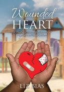Wounded Heart  A Healing Manual for Survivors of Physical and Sexual Abuse  Book