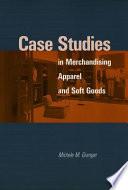 Case Studies in Merchandising Apparel and Soft Goods