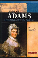 Abigail Adams: Courageous Patriot and First Lady