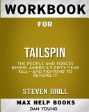 Workbook for Tailspin: The People and Forces Behind America's Fifty-Year Fall--And Those Fighting to Reverse It (Max-He