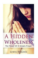 A Hidden Wholeness  the Power of a Simple Prayer