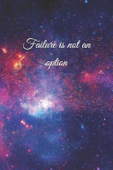 Failure Is Not an Option  A Lined Notebook for Your Everyday Needs