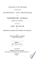 Catalogue of the specimens illustrating the osteology and dentition of vertebrated animals  recent and extinct  contained in the Museum of the Royal College of Surgeons of England Book PDF