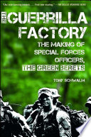 """The Guerrilla Factory: The Making of Special Forces Officers, the Green Berets"" by Tony Schwalm"