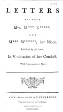 Letters between Mrs. M*** K*****, and M*** W******, her niece, published by the latter, in vindication of her conduct. With explanatory notes