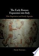 The Early Roman Expansion into Italy, Elite Negotiation and Family Agendas by Nicola Terrenato PDF