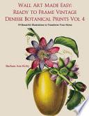 Wall Art Made Easy: Ready to Frame Vintage Denisse Botanical Prints Vol 4