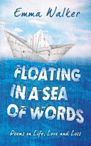 Floating In A Sea Of Words Poems On Life Love And Loss