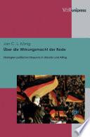 Über die Wirkungsmacht der Rede  : Strategien politischer Eloquenz in Literatur und Alltag