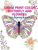 Large Print Color Butterfly and Flowers Colouring Book