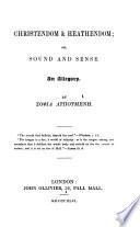 Christendom   Heathendom  or  Sound and sense  An allegory  By
