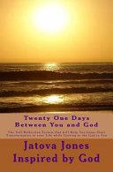 Twenty One Days Between You and God