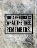 The Axe Forgets What The Tree Remembers