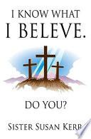 I Know What I Believe