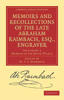 Memoirs and Recollections of the Late Abraham Raimbach  Esq   Engraver