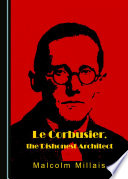 Le Corbusier  the Dishonest Architect