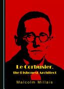 Le Corbusier  the Dishonest Architect