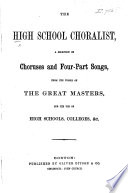 The High School Choralist. A selection of choruses and four-part songs from the works of the great masters
