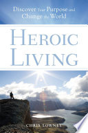 """Heroic Living: Discover Your Purpose and Change the World"" by Chris Lowney"
