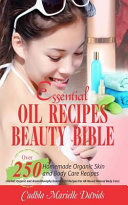 Essential Oil Recipes Beauty Bible