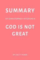 Summary of Christopher Hitchens's God Is Not Great by Swift Reads