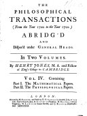 The Philosophical Transactions and Collections  to the End of the Year 1700  Abridg d and Dispos d Under General Heads     By John Lowthorp      Containing pt  1  The mathematical papers  pt  2  The physiological papers  by H  Jones