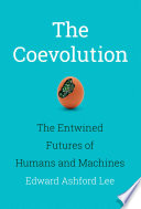 The Coevolution - the Entwined Futures of Humans and Machines