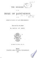 The Memoirs of the Duke de Saint-Simon on the Reign of Louis XIV. and the Regency