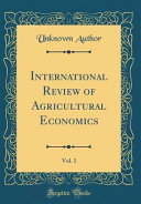 International Review Of Agricultural Economics Vol 1 Classic Reprint