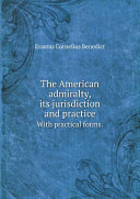 The American admiralty  its jurisdiction and practice