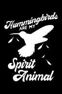 Hummingbirds Are My Spirit Animal