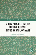 A New Perspective on the Use of Paul in the Gospel of Mark Pdf/ePub eBook