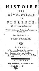 Histoire des revolutions de Florence, sous les Medicis. Ouvrage trad. du Toscan de ---. Par M. Requier