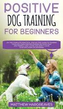 Positive Dog Training for Beginners 101
