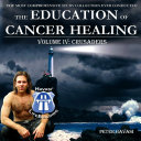 Education of Cancer Healing Vol. IV - Crusaders