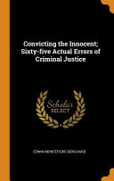 Convicting the Innocent  Sixty Five Actual Errors of Criminal Justice Book