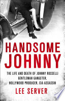 link to Handsome Johnny : the life and death of Johnny Rosselli : gentleman gangster, Hollywood producer, CIA assassin in the TCC library catalog