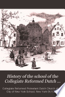 History Of The School Of The Collegiate Reformed Dutch Church In The City Of New York From 1633 To 1883