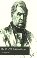 The Life of Sir Anthony Panizzi  K C B   Late Principal Librarian of the British Museum  Senator of Italy