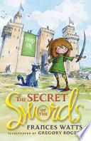 The Secret of the Swords: Sword Girl Book 1