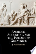 Ambrose  Augustine  and the Pursuit of Greatness Book