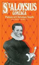 Life of St. Aloysius Gonzaga, Patron of Christian Youth