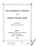 The fisherman's children, and, Edith's English home, by the author of 'Hours of childhood'.