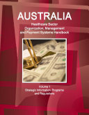 Australia Healthcare Sector Organization  Management and Payment Systems Handbook Volume 1 Strategic Information  Programs and Regulations